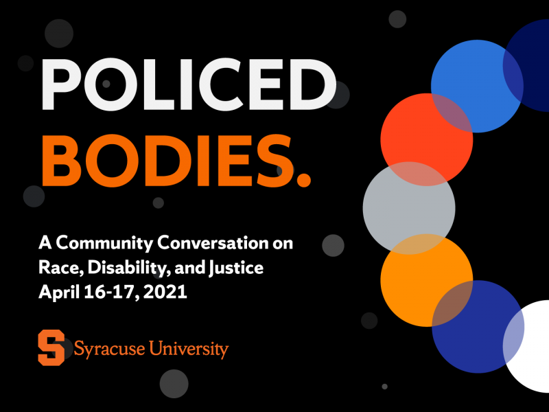 Policed Bodies a community conversation on race disability and justice, april 16-17 2021